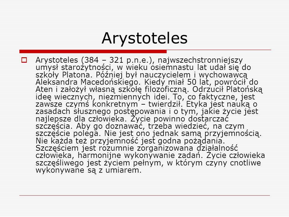 Arystoteles Arystoteles (384 – 321 p.n.e.), najwszechstronniejszy umysł starożytności, w wieku osiemnastu lat udał się do szkoły Platona. Później był