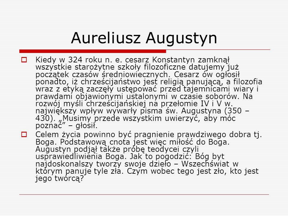 Aureliusz Augustyn Kiedy w 324 roku n. e. cesarz Konstantyn zamknął wszystkie starożytne szkoły filozoficzne datujemy już początek czasów średniowiecz