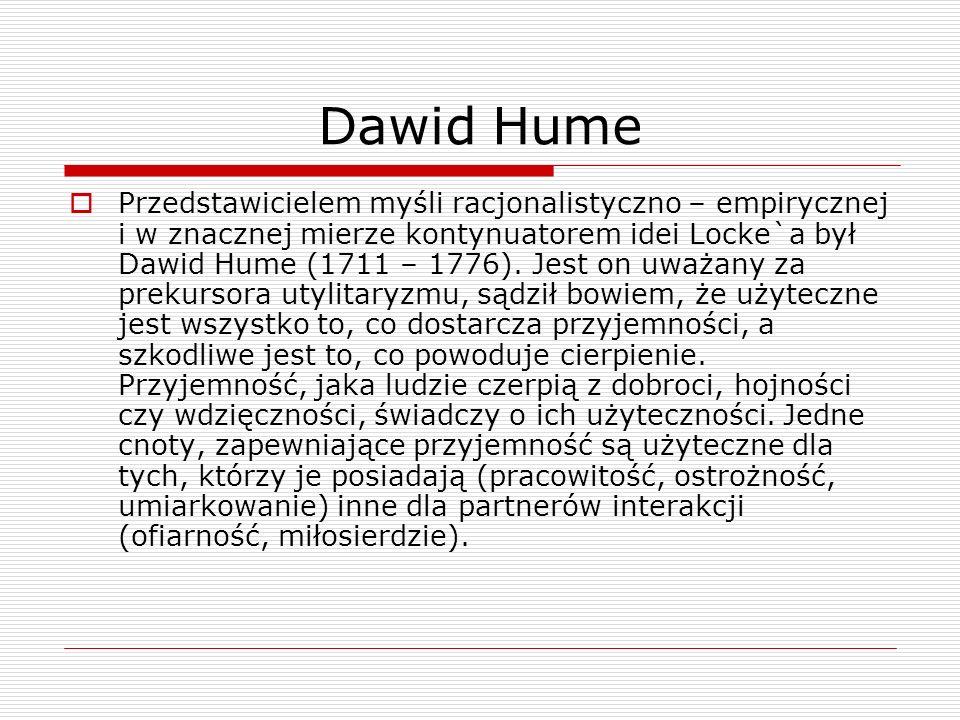 Dawid Hume Przedstawicielem myśli racjonalistyczno – empirycznej i w znacznej mierze kontynuatorem idei Locke`a był Dawid Hume (1711 – 1776).
