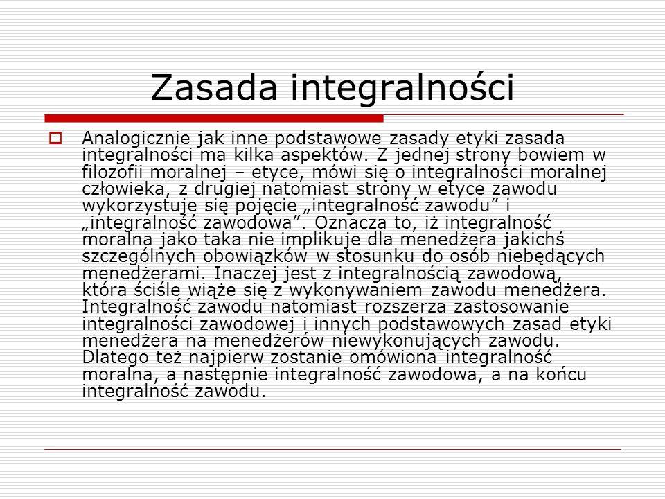 Zasada integralności Analogicznie jak inne podstawowe zasady etyki zasada integralności ma kilka aspektów. Z jednej strony bowiem w filozofii moralnej