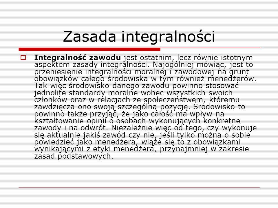 Zasada integralności Integralność zawodu jest ostatnim, lecz równie istotnym aspektem zasady integralności. Najogólniej mówiąc, jest to przeniesienie