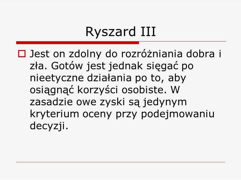 Ryszard III Jest on zdolny do rozróżniania dobra i zła.