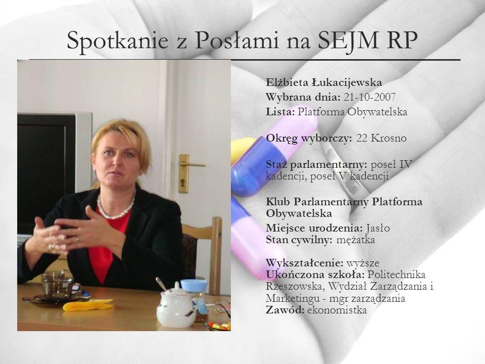 Spotkanie z Posłami na SEJM RP Elżbieta Łukacijewska Wybrana dnia: 21-10-2007 Lista: Platforma Obywatelska Okręg wyborczy: 22 Krosno Staż parlamentarn