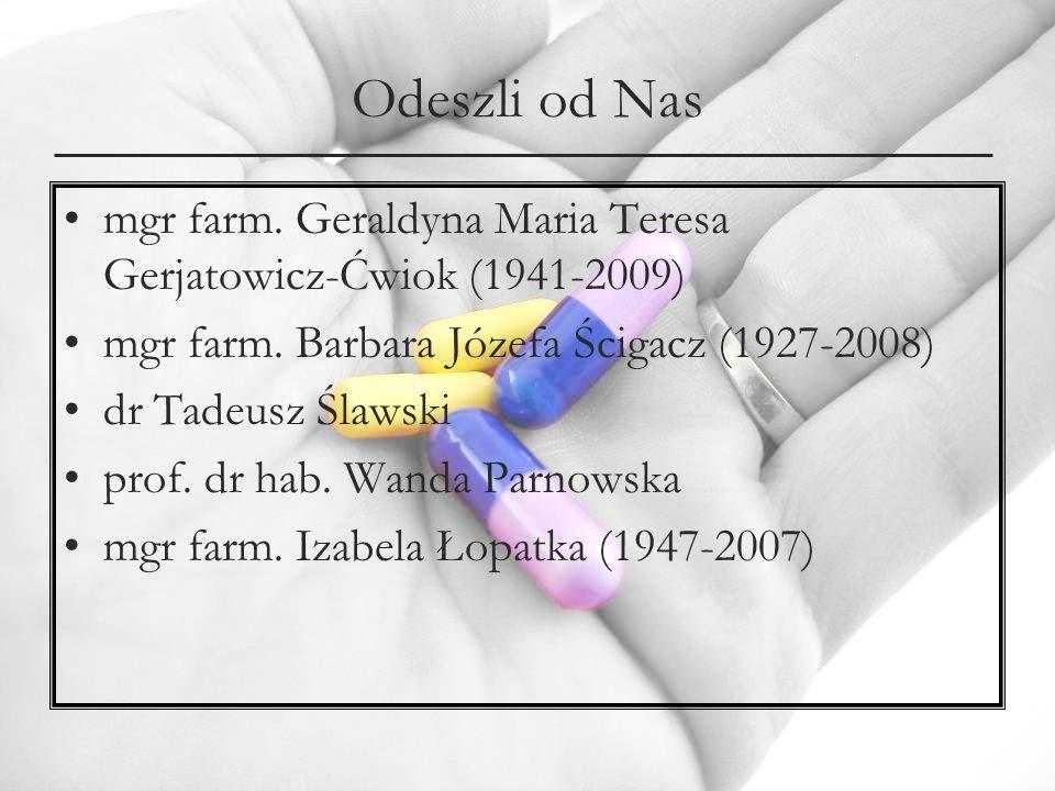 Odeszli od Nas mgr farm. Geraldyna Maria Teresa Gerjatowicz-Ćwiok (1941-2009) mgr farm. Barbara Józefa Ścigacz (1927-2008) dr Tadeusz Ślawski prof. dr
