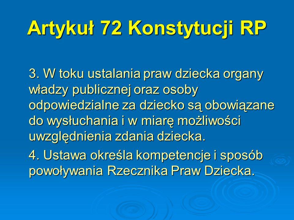 Artykuł 72 Konstytucji RP 3. W toku ustalania praw dziecka organy władzy publicznej oraz osoby odpowiedzialne za dziecko są obowiązane do wysłuchania