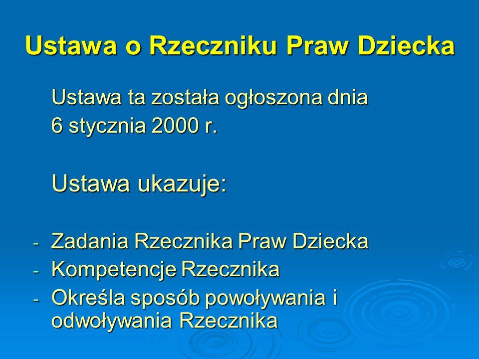 Ustawa o Rzeczniku Praw Dziecka Ustawa ta została ogłoszona dnia 6 stycznia 2000 r. Ustawa ukazuje: - Zadania Rzecznika Praw Dziecka - Kompetencje Rze