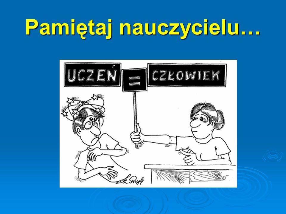 Pamiętaj nauczycielu…