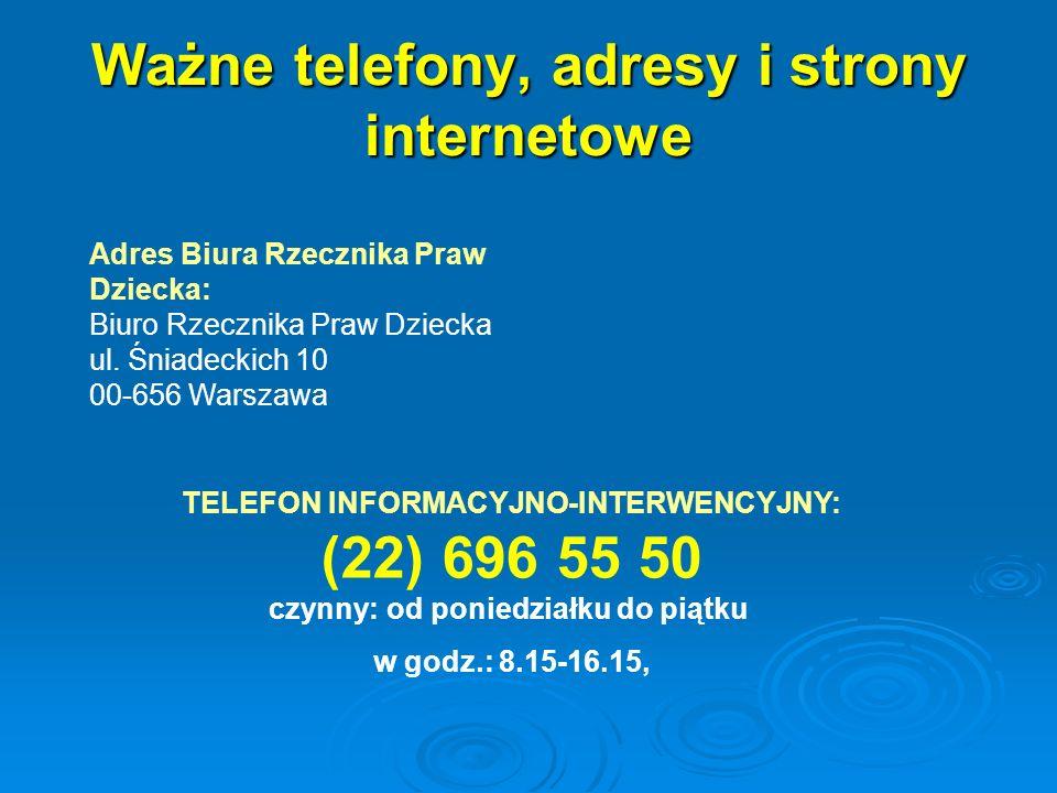 Ważne telefony, adresy i strony internetowe Adres Biura Rzecznika Praw Dziecka: Biuro Rzecznika Praw Dziecka ul. Śniadeckich 10 00-656 Warszawa TELEFO