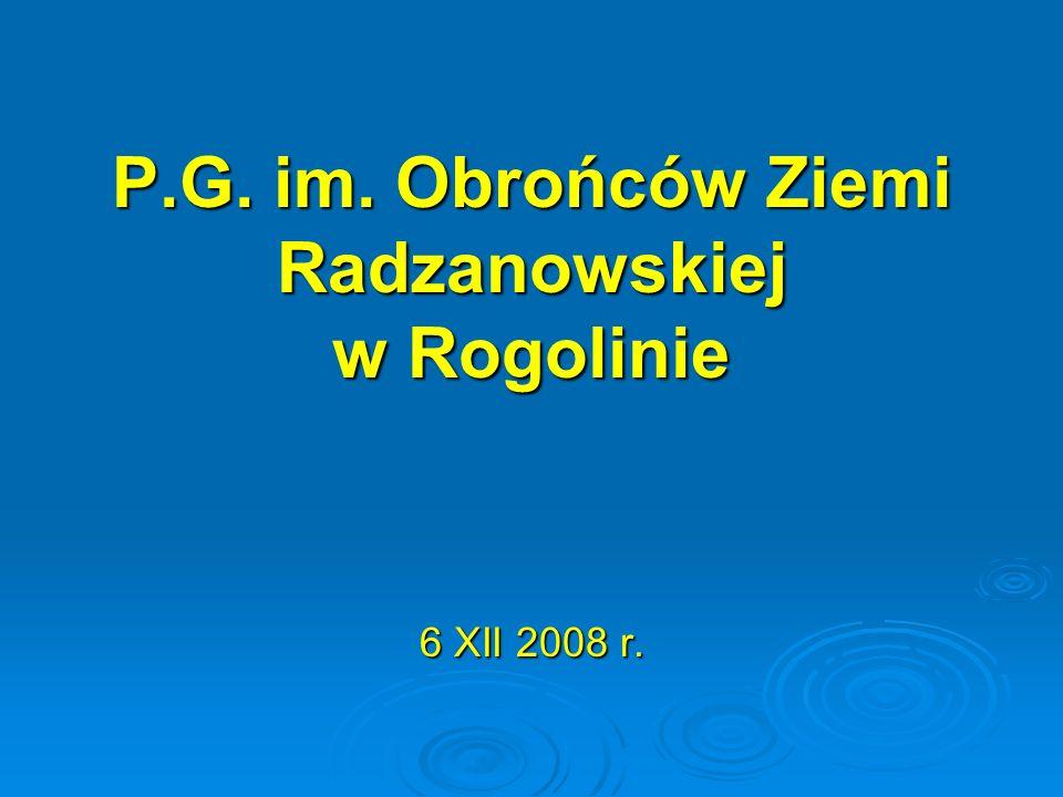 P.G. im. Obrońców Ziemi Radzanowskiej w Rogolinie 6 XII 2008 r.