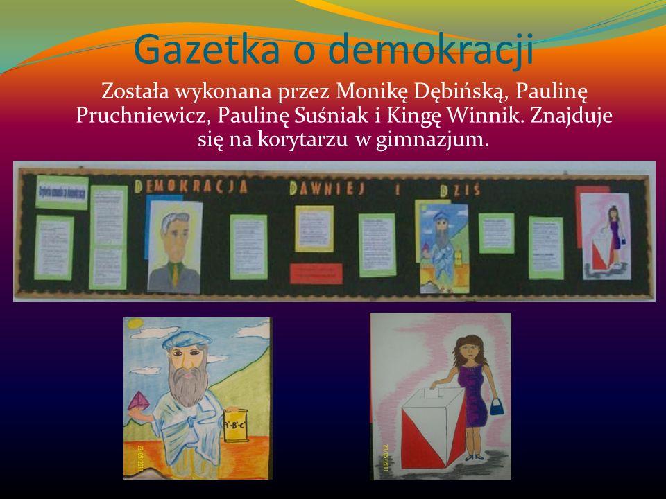 Gazetka o demokracji Została wykonana przez Monikę Dębińską, Paulinę Pruchniewicz, Paulinę Suśniak i Kingę Winnik. Znajduje się na korytarzu w gimnazj