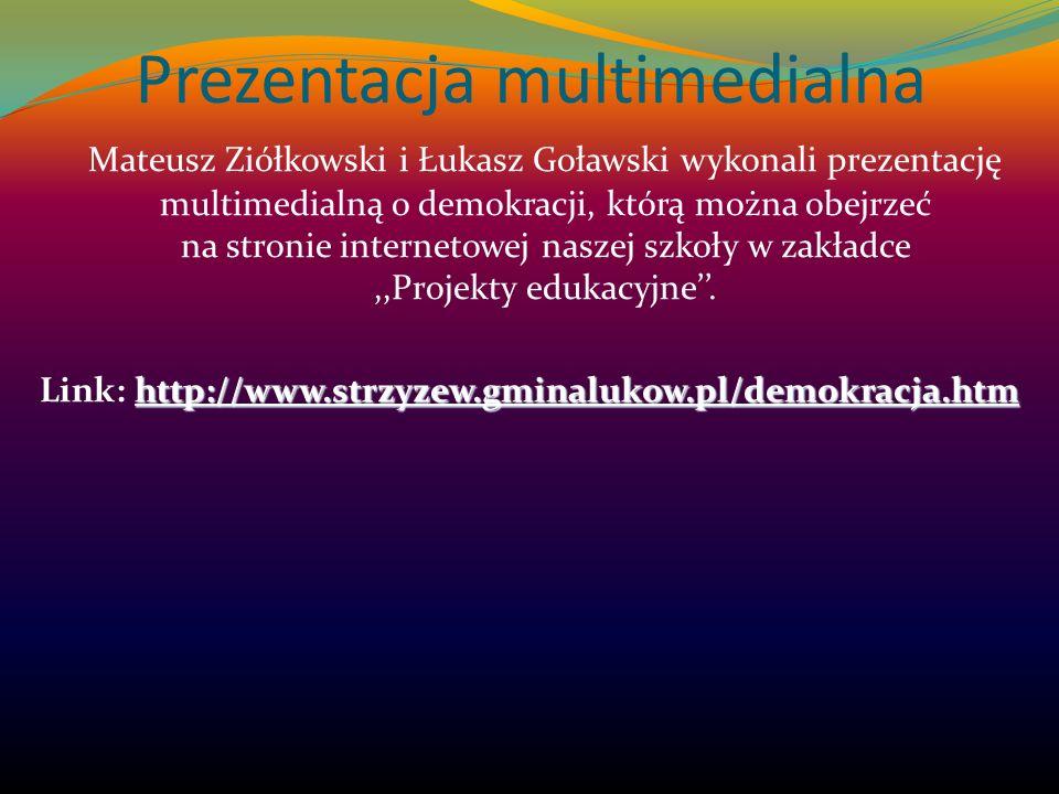Prezentacja multimedialna Mateusz Ziółkowski i Łukasz Goławski wykonali prezentację multimedialną o demokracji, którą można obejrzeć na stronie intern
