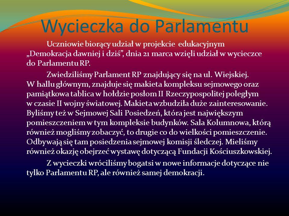 Wycieczka do Parlamentu Uczniowie biorący udział w projekcie edukacyjnym Demokracja dawniej i dziś, dnia 21 marca wzięli udział w wycieczce do Parlame