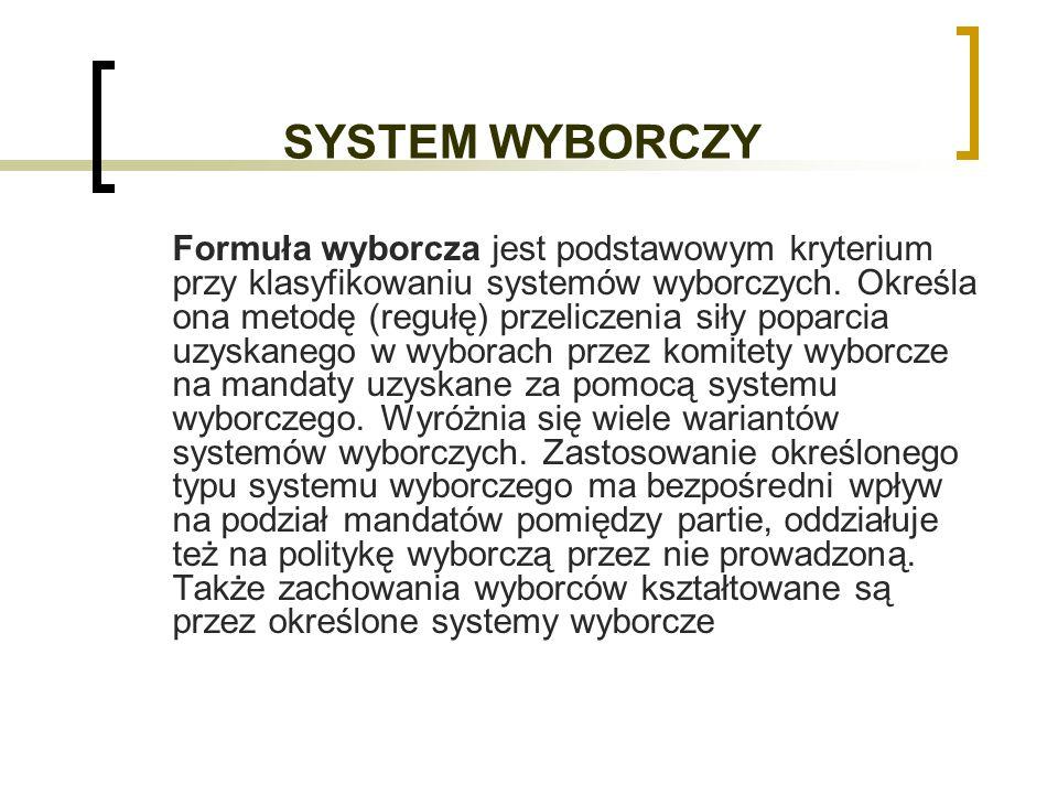 SYSTEM WYBORCZY Formuła wyborcza jest podstawowym kryterium przy klasyfikowaniu systemów wyborczych.