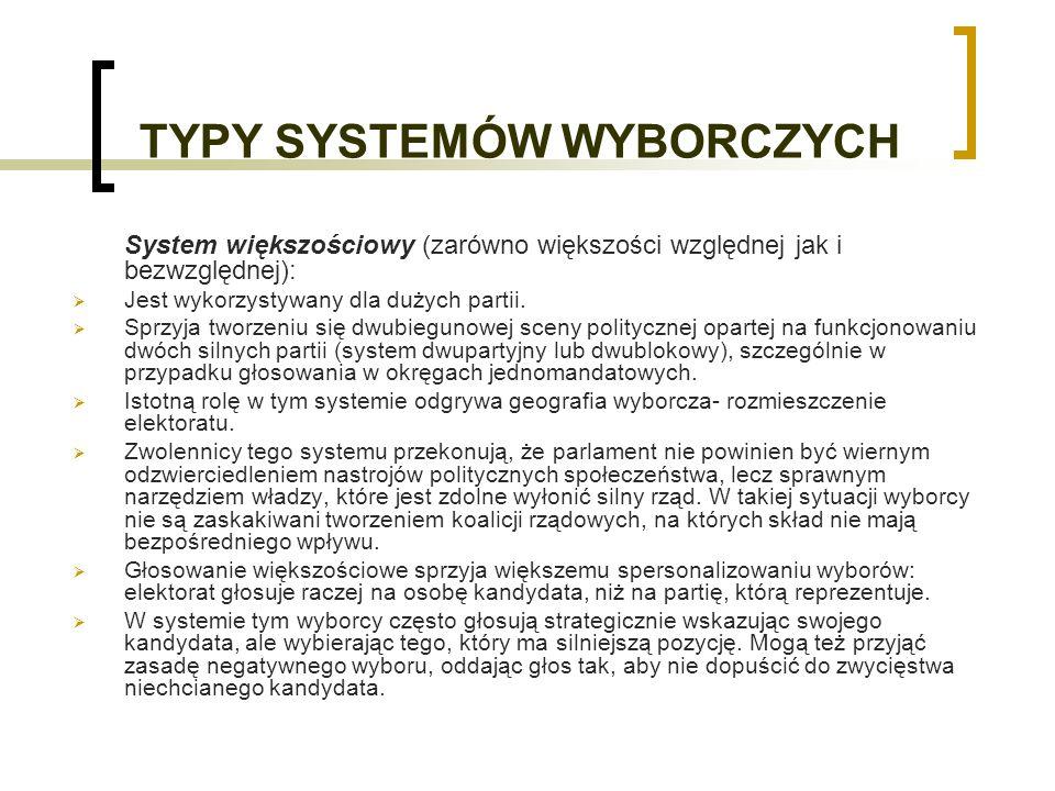 TYPY SYSTEMÓW WYBORCZYCH System większościowy (zarówno większości względnej jak i bezwzględnej): Jest wykorzystywany dla dużych partii.