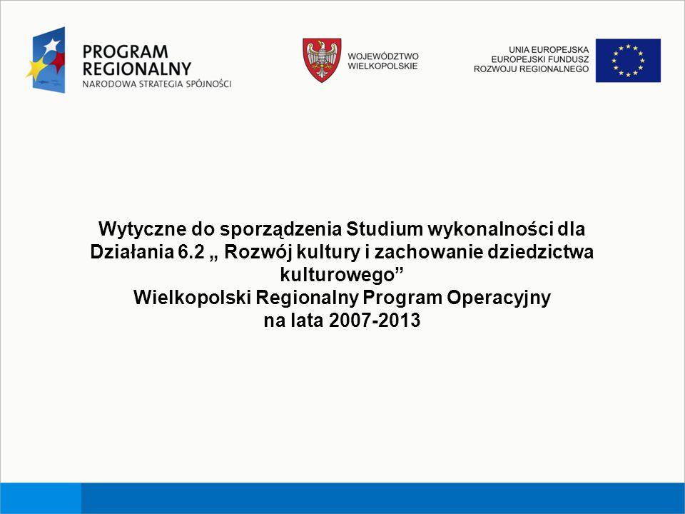 Wytyczne do sporządzenia Studium wykonalności dla Działania 6.2 Rozwój kultury i zachowanie dziedzictwa kulturowego Wielkopolski Regionalny Program Op