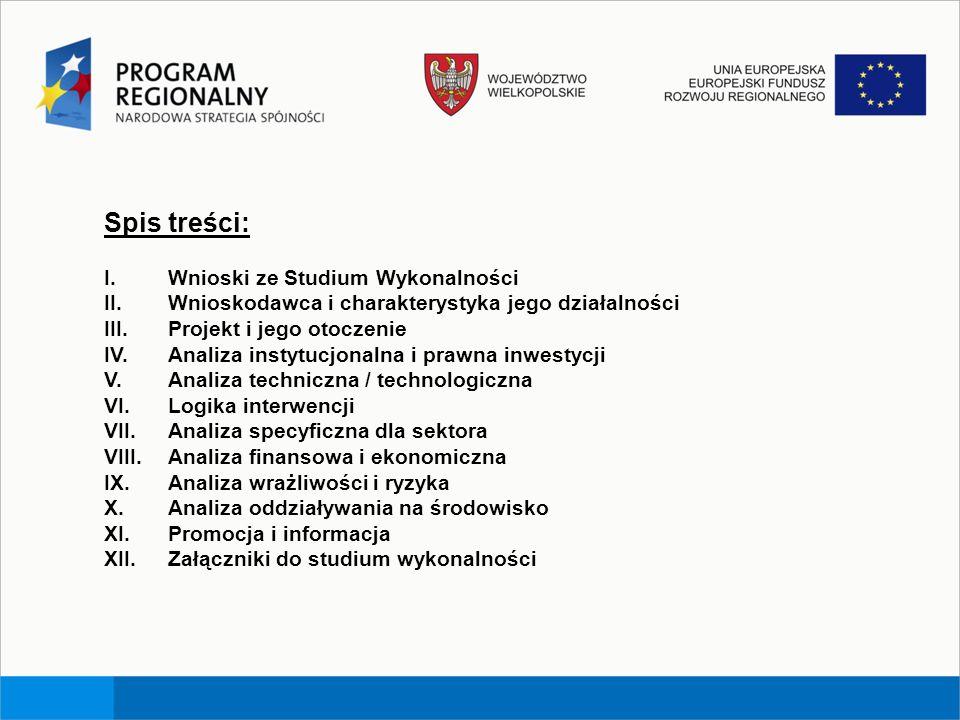 Spis treści: I. Wnioski ze Studium Wykonalności II. Wnioskodawca i charakterystyka jego działalności III.Projekt i jego otoczenie IV.Analiza instytucj