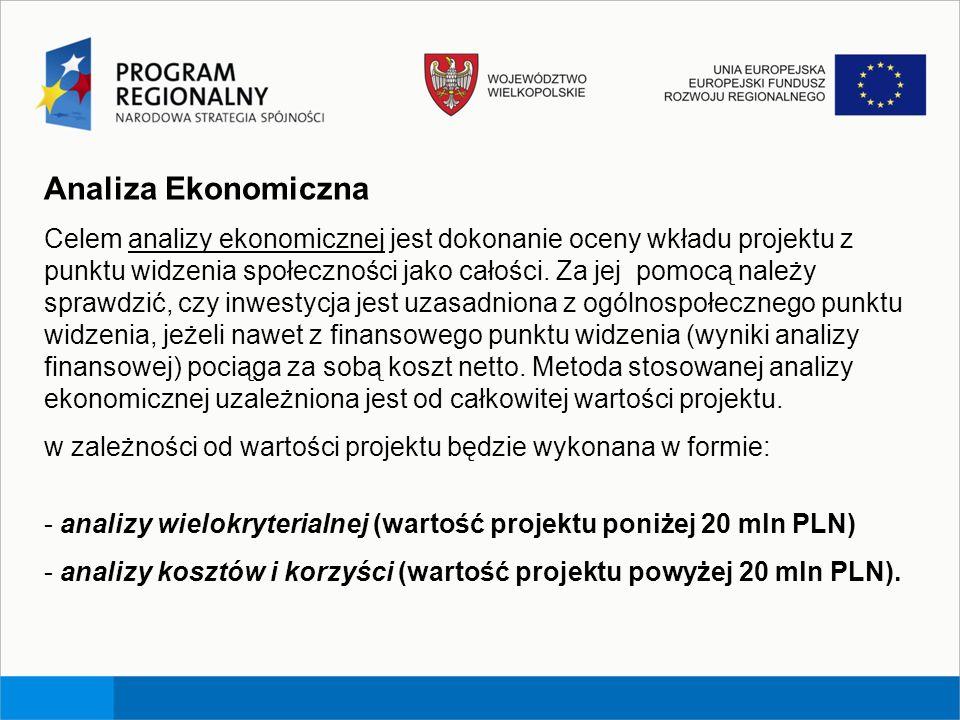 Analiza Ekonomiczna Celem analizy ekonomicznej jest dokonanie oceny wkładu projektu z punktu widzenia społeczności jako całości. Za jej pomocą należy