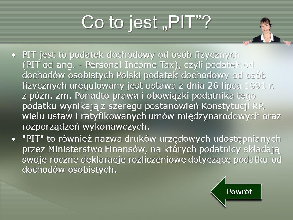 Co to jest PIT? PIT jest to podatek dochodowy od osób fizycznych (PIT od ang. - Personal Income Tax), czyli podatek od dochodów osobistych Polski poda
