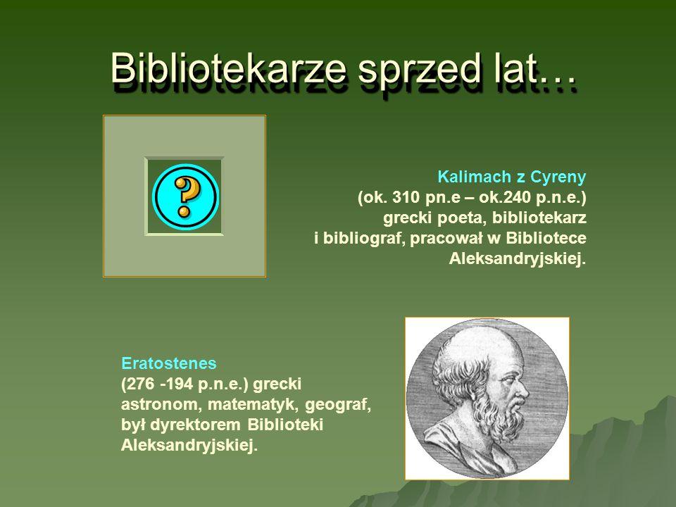 Bibliotekarze sprzed lat… Kalimach z Cyreny (ok. 310 pn.e – ok.240 p.n.e.) grecki poeta, bibliotekarz i bibliograf, pracował w Bibliotece Aleksandryjs