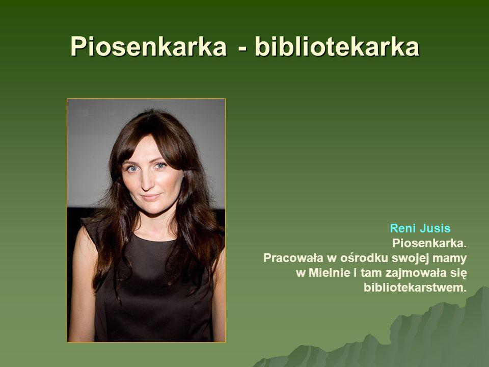 Piosenkarka - bibliotekarka Reni Jusis Piosenkarka. Pracowała w ośrodku swojej mamy w Mielnie i tam zajmowała się bibliotekarstwem.