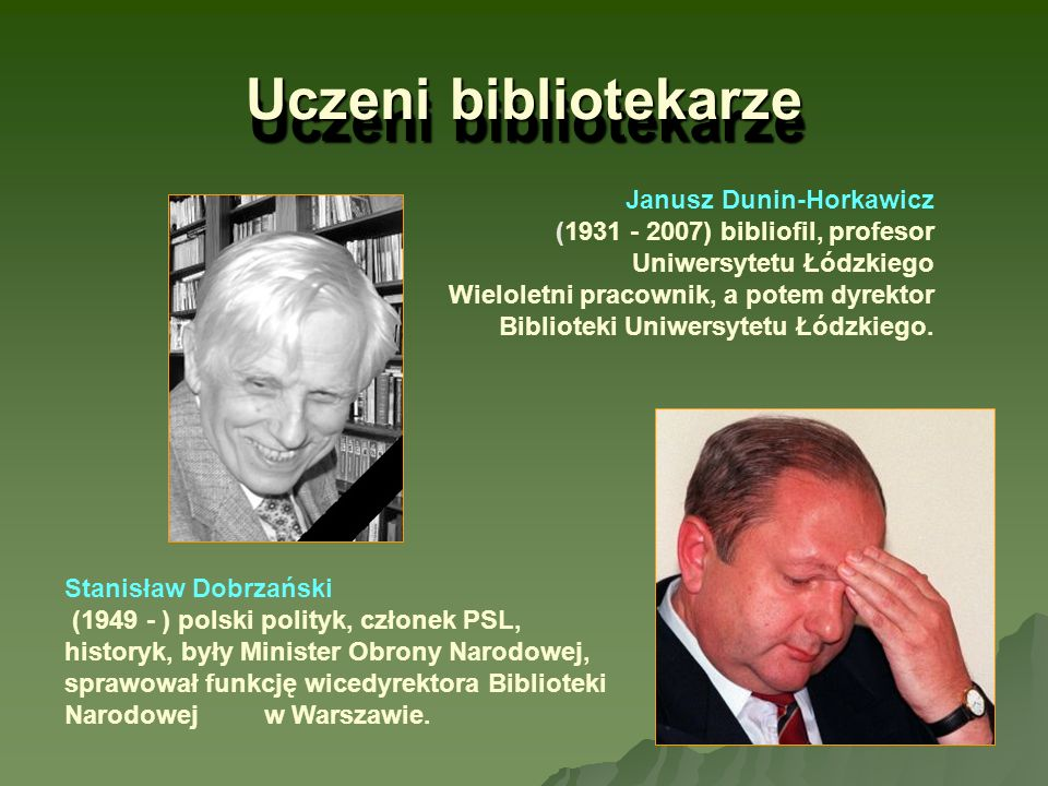 Uczeni bibliotekarze Janusz Dunin-Horkawicz (1931 - 2007) bibliofil, profesor Uniwersytetu Łódzkiego Wieloletni pracownik, a potem dyrektor Biblioteki
