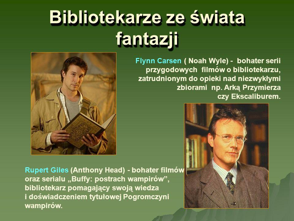 Bibliotekarze ze świata fantazji Flynn Carsen ( Noah Wyle) - bohater serii przygodowych filmów o bibliotekarzu, zatrudnionym do opieki nad niezwykłymi