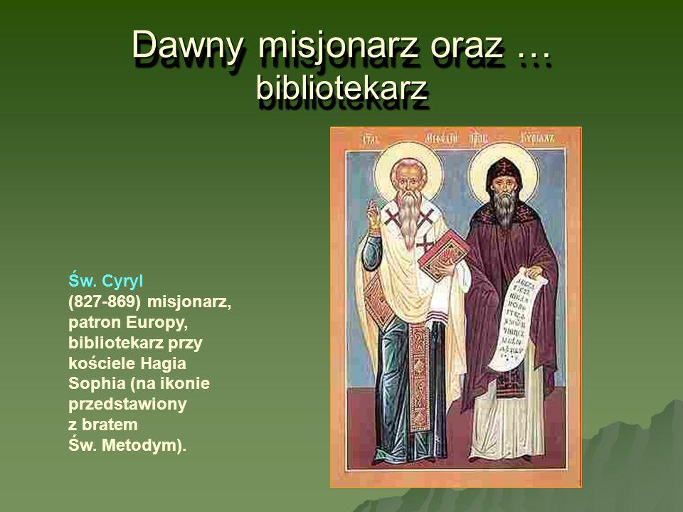 Dawny misjonarz oraz … bibliotekarz Św. Cyryl (827-869) misjonarz, patron Europy, bibliotekarz przy kościele Hagia Sophia (na ikonie przedstawiony z b