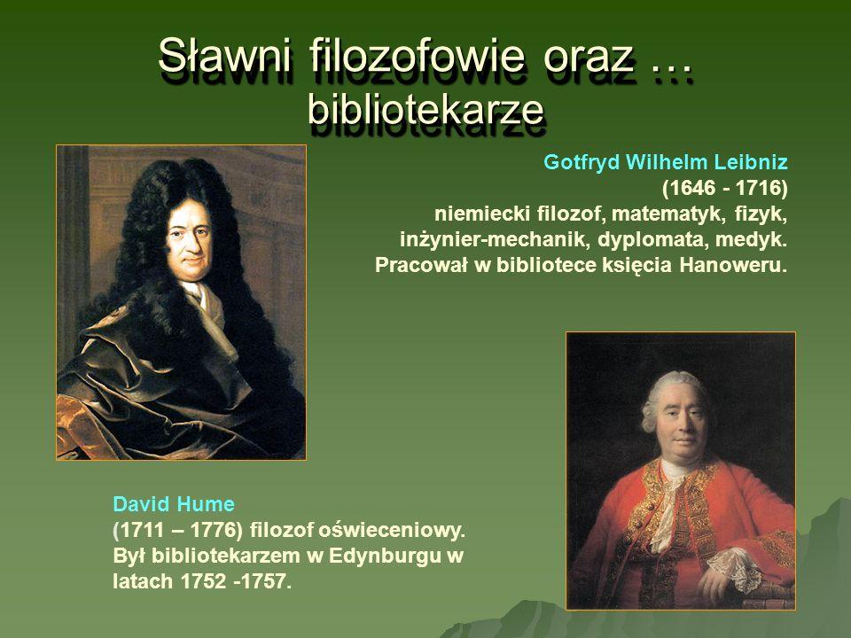 Sławni filozofowie oraz … bibliotekarze Gotfryd Wilhelm Leibniz (1646 - 1716) niemiecki filozof, matematyk, fizyk, inżynier-mechanik, dyplomata, medyk