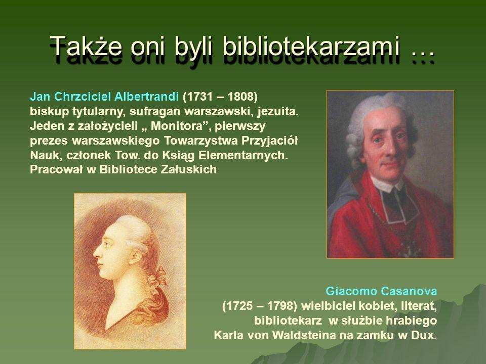 Także oni byli bibliotekarzami … Giacomo Casanova (1725 – 1798) wielbiciel kobiet, literat, bibliotekarz w służbie hrabiego Karla von Waldsteina na za
