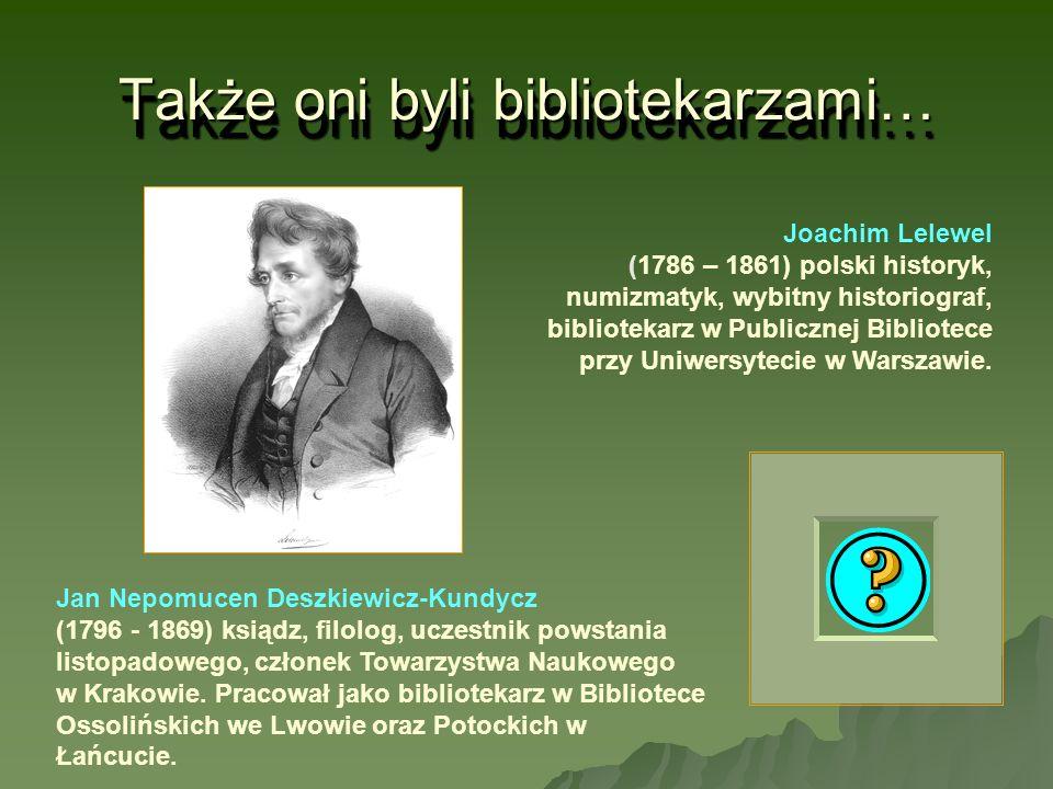 Także oni byli bibliotekarzami… Jan Nepomucen Deszkiewicz-Kundycz (1796 - 1869) ksiądz, filolog, uczestnik powstania listopadowego, członek Towarzystw