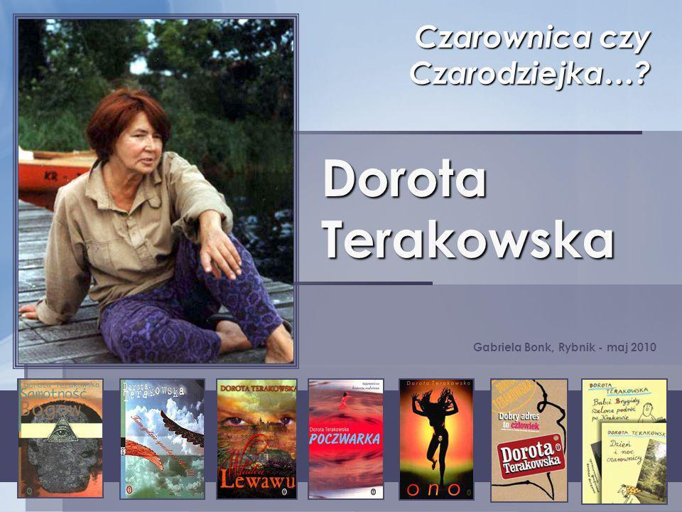 Dorota Terakowska Czarownica czy Czarodziejka…? Gabriela Bonk, Rybnik - maj 2010