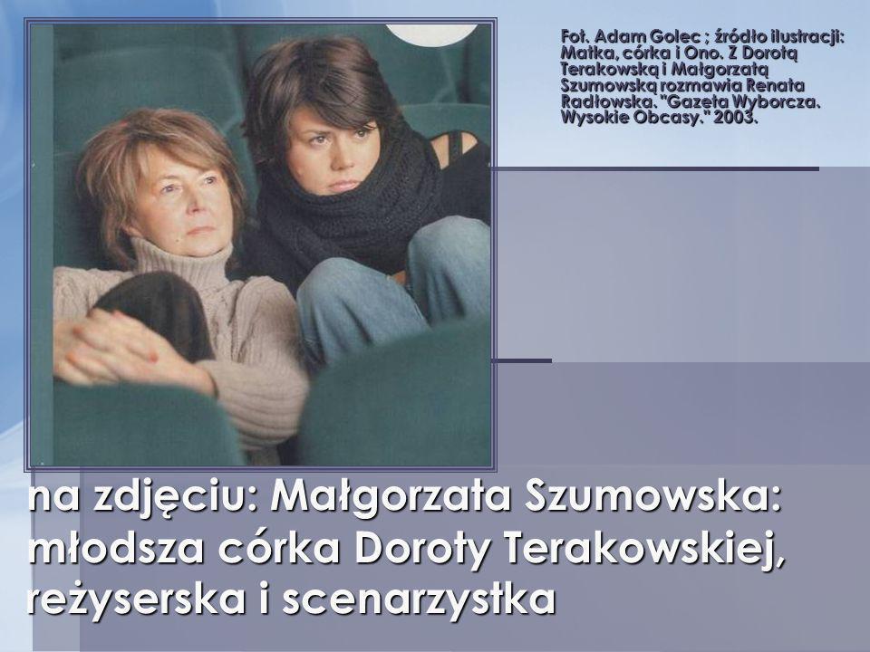 Fot. Adam Golec ; źródło ilustracji: Matka, córka i Ono. Z Dorotą Terakowską i Małgorzatą Szumowską rozmawia Renata Radłowska.