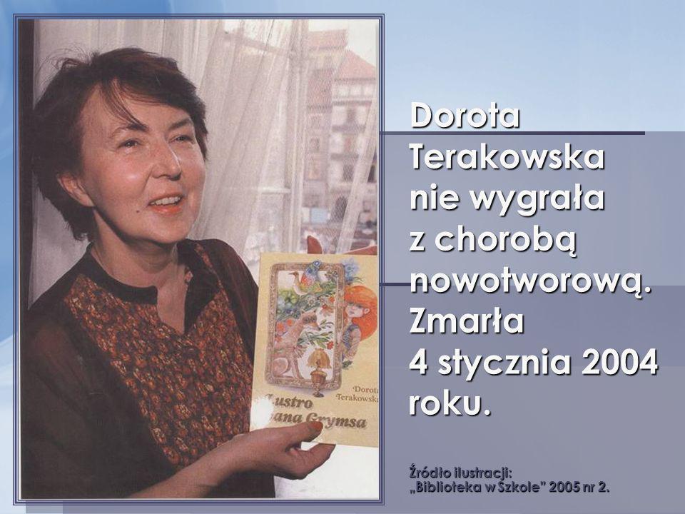 Dorota Terakowska nie wygrała z chorobą nowotworową. Zmarła 4 stycznia 2004 roku. Źródło ilustracji: Biblioteka w Szkole 2005 nr 2.
