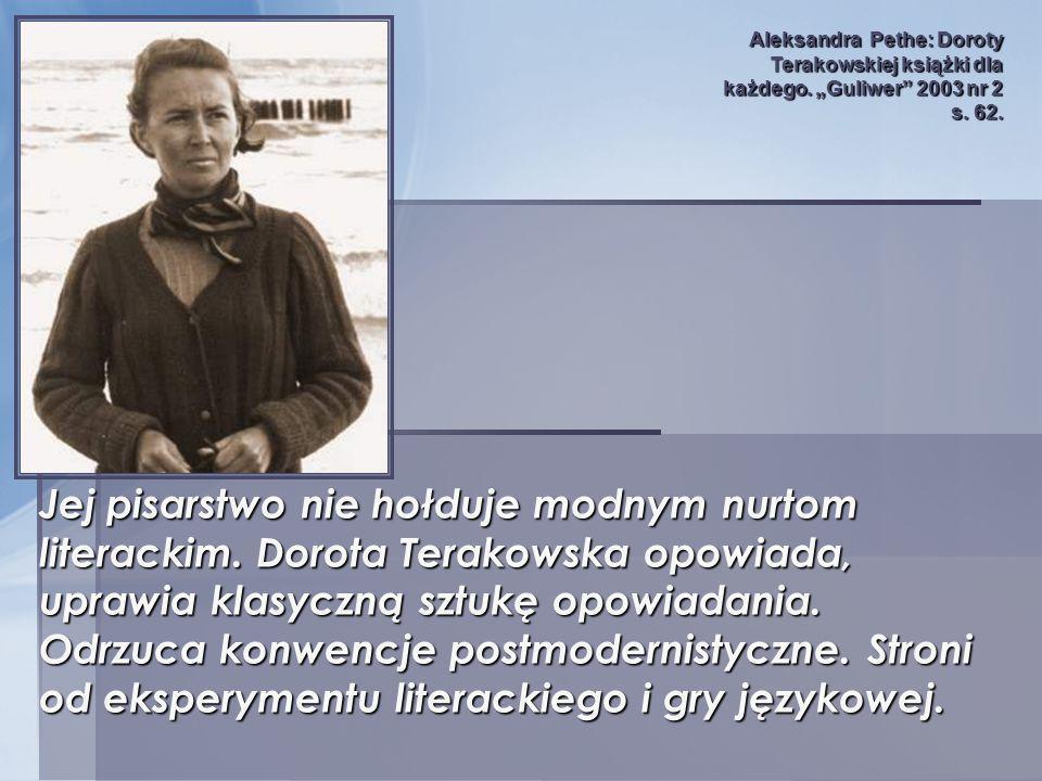 Jej pisarstwo nie hołduje modnym nurtom literackim. Dorota Terakowska opowiada, uprawia klasyczną sztukę opowiadania. Odrzuca konwencje postmodernisty