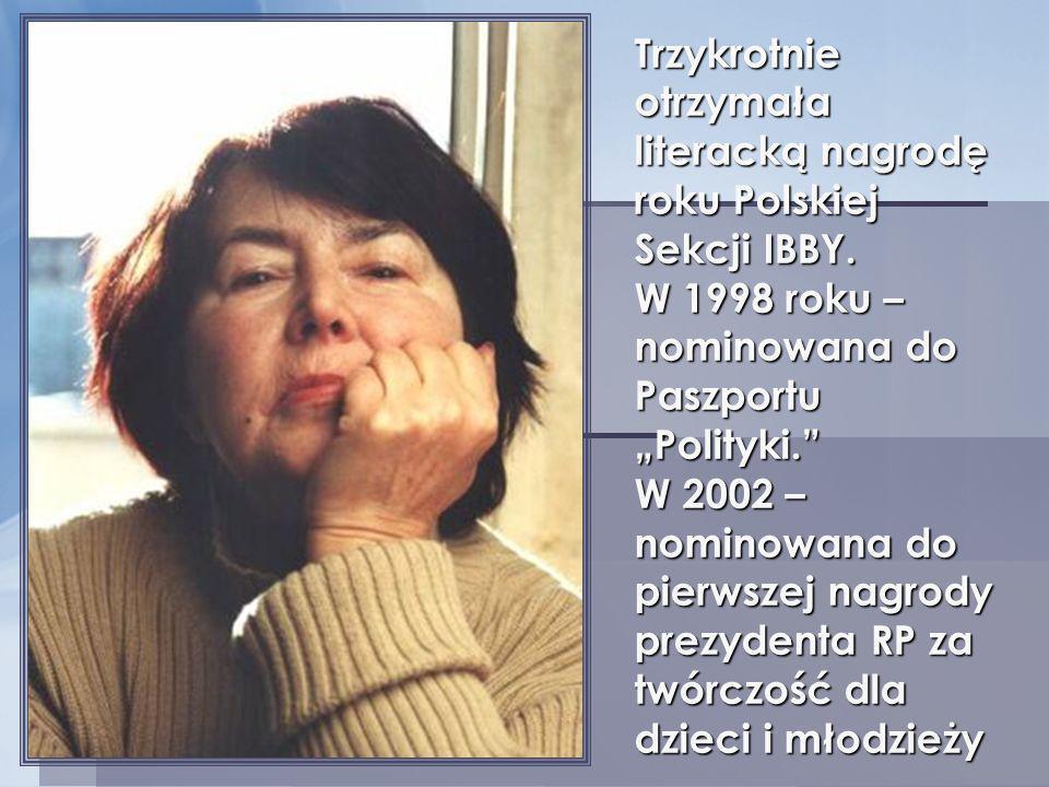 Trzykrotnie otrzymała literacką nagrodę roku Polskiej Sekcji IBBY. W 1998 roku – nominowana do Paszportu Polityki. W 2002 – nominowana do pierwszej na