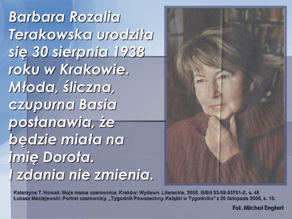 Barbara Rozalia Terakowska urodziła się 30 sierpnia 1938 roku w Krakowie. Młoda, śliczna, czupurna Basia postanawia, że będzie miała na imię Dorota. I
