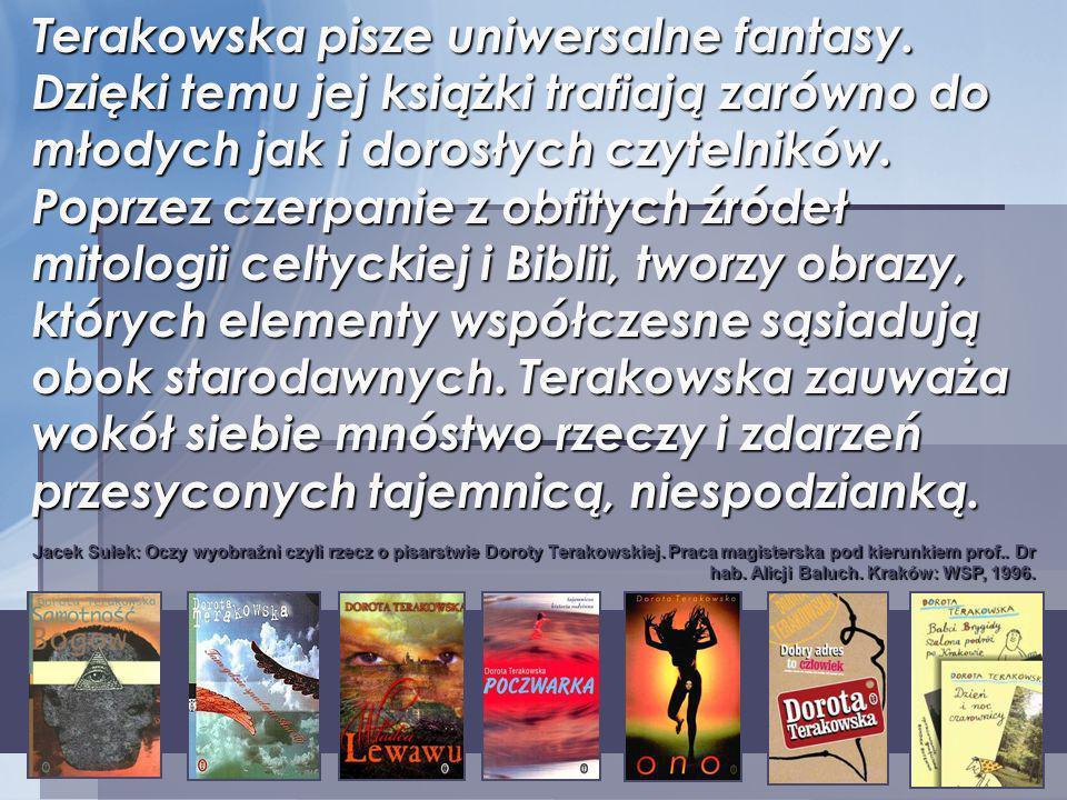 Terakowska pisze uniwersalne fantasy. Dzięki temu jej książki trafiają zarówno do młodych jak i dorosłych czytelników. Poprzez czerpanie z obfitych źr
