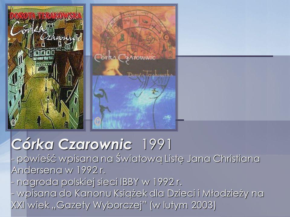 Córka Czarownic 1991 - powieść wpisana na Światową Listę Jana Christiana Andersena w 1992 r. - nagroda polskiej sieci IBBY w 1992 r. - wpisana do Kano
