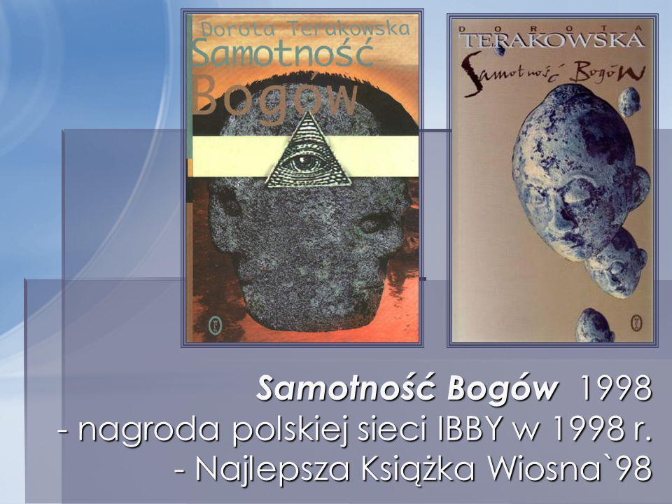 Samotność Bogów 1998 - nagroda polskiej sieci IBBY w 1998 r. - Najlepsza Książka Wiosna`98