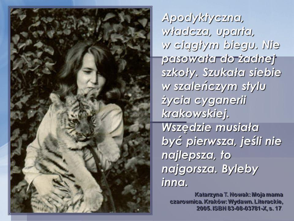 Apodyktyczna, władcza, uparta, w ciągłym biegu. Nie pasowała do żadnej szkoły. Szukała siebie w szaleńczym stylu życia cyganerii krakowskiej. Wszędzie