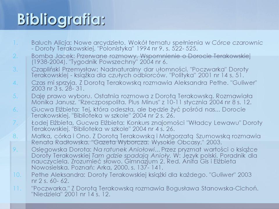 Bibliografia: 1. 1.Baluch Alicja: Nowe arcydzieło. Wokół tematu spełnienia w Córce czarownic - Doroty Terakowskiej.