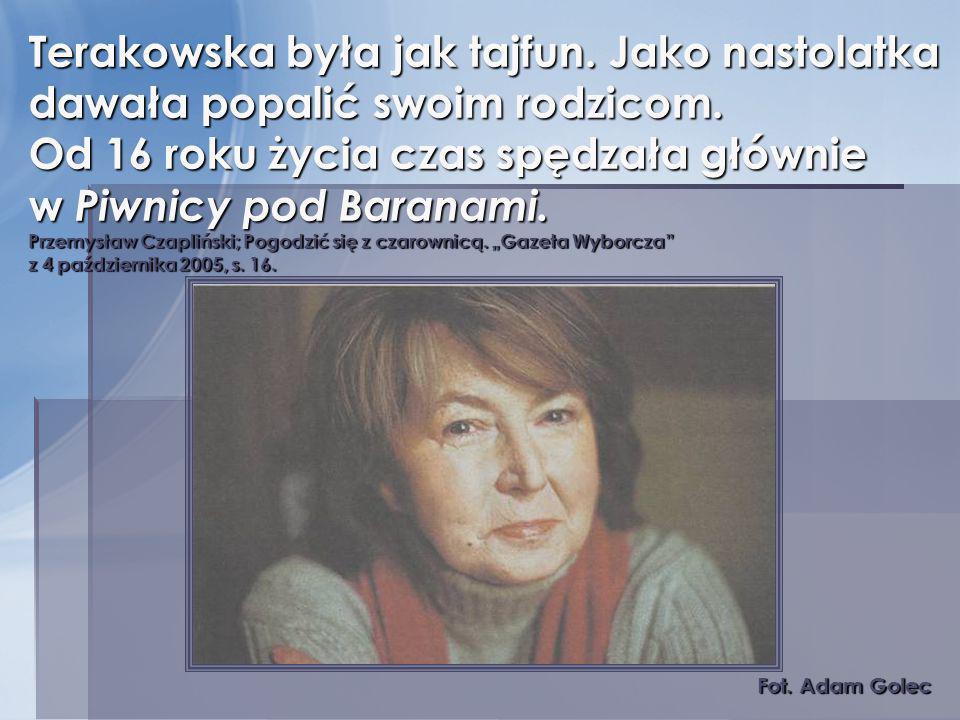 Terakowska była jak tajfun. Jako nastolatka dawała popalić swoim rodzicom. Od 16 roku życia czas spędzała głównie w Piwnicy pod Baranami. Przemysław C