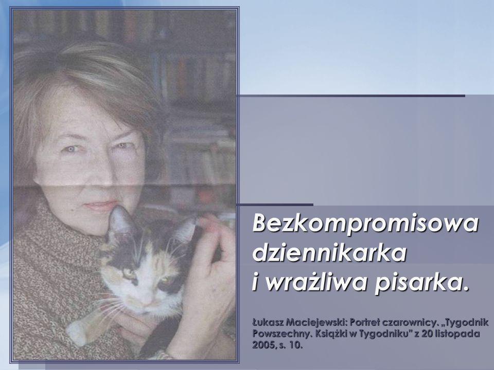 Bezkompromisowa dziennikarka i wrażliwa pisarka. Łukasz Maciejewski: Portret czarownicy. Tygodnik Powszechny. Książki w Tygodniku z 20 listopada 2005,