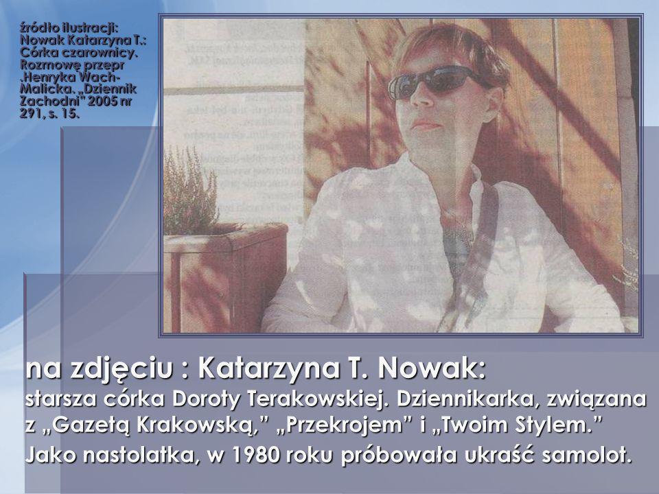 źródło ilustracji: Nowak Katarzyna T.: Córka czarownicy. Rozmowę przepr.Henryka Wach- Malicka. Dziennik Zachodni 2005 nr 291, s. 15. na zdjęciu : Kata