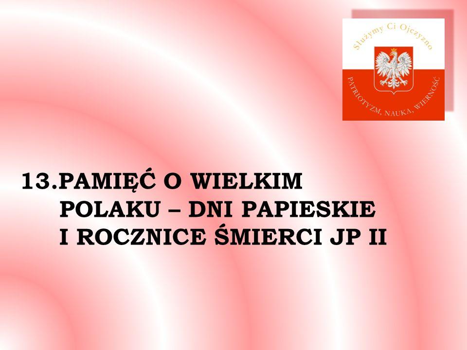 13.PAMIĘĆ O WIELKIM POLAKU – DNI PAPIESKIE I ROCZNICE ŚMIERCI JP II