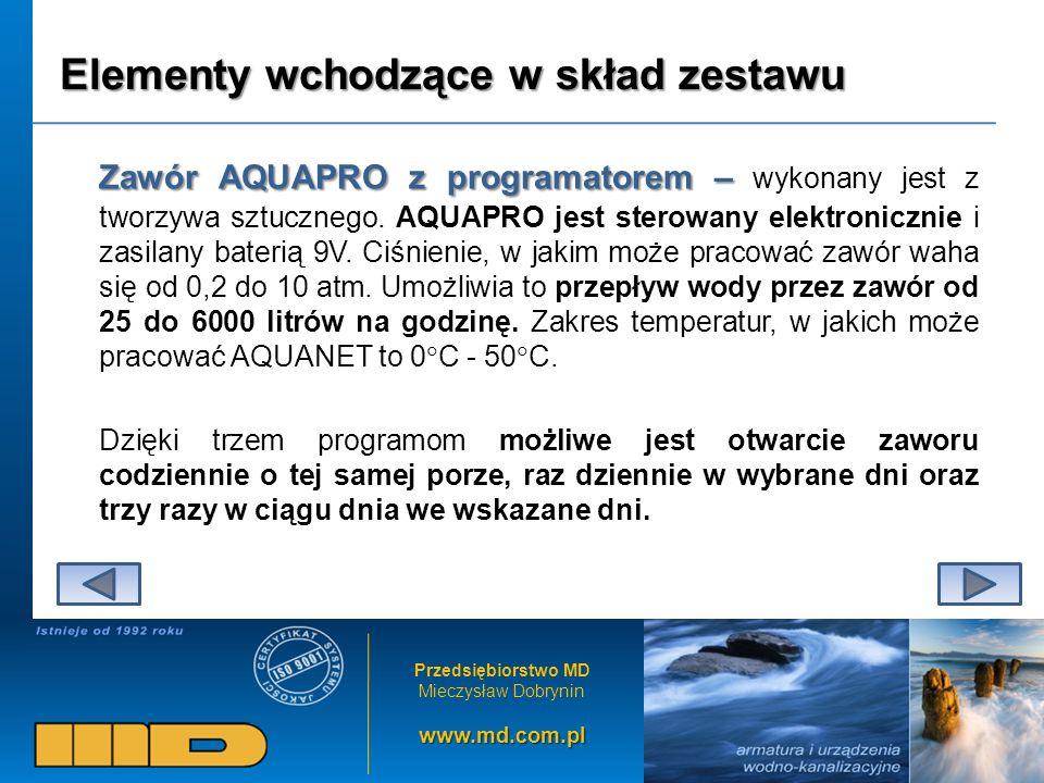 Przedsiębiorstwo MD Mieczysław Dobryninwww.md.com.pl Elementy wchodzące w skład zestawu Zawór AQUAPRO z programatorem – Zawór AQUAPRO z programatorem