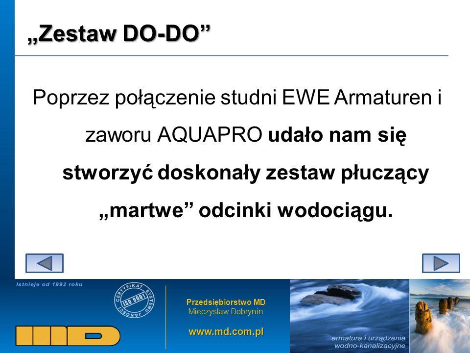 Przedsiębiorstwo MD Mieczysław Dobryninwww.md.com.pl Zestaw DO-DO Poprzez połączenie studni EWE Armaturen i zaworu AQUAPRO udało nam się stworzyć dosk
