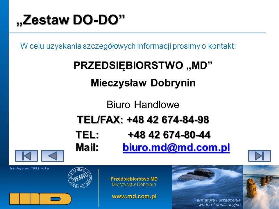 Przedsiębiorstwo MD Mieczysław Dobryninwww.md.com.pl Zestaw DO-DO W celu uzyskania szczegółowych informacji prosimy o kontakt: PRZEDSIĘBIORSTWO MD Mieczysław Dobrynin Biuro Handlowe TEL/FAX: +48 42 674-84-98 TEL: +48 42 674-80-44 Mail: biuro.md@md.com.pl biuro.md@md.com.pl