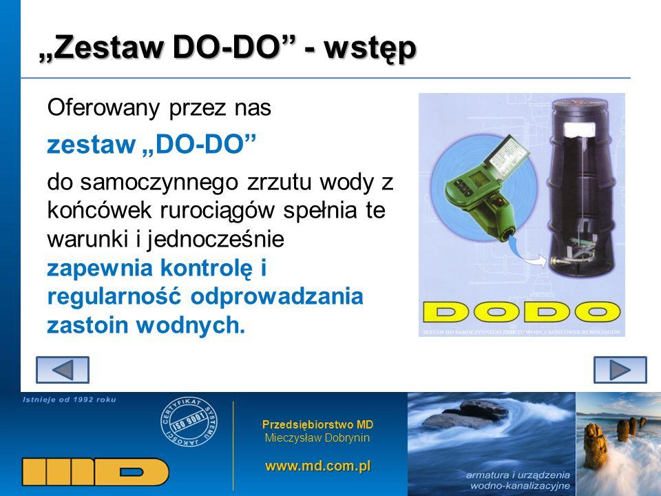 Przedsiębiorstwo MD Mieczysław Dobryninwww.md.com.pl Zestaw DO-DO - wstęp Oferowany przez nas zestaw DO-DO do samoczynnego zrzutu wody z końcówek rurociągów spełnia te warunki i jednocześnie zapewnia kontrolę i regularność odprowadzania zastoin wodnych.
