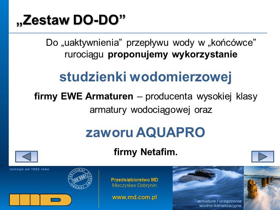 Przedsiębiorstwo MD Mieczysław Dobryninwww.md.com.pl Zestaw DO-DO Do uaktywnienia przepływu wody w końcówce rurociągu proponujemy wykorzystanie studzi